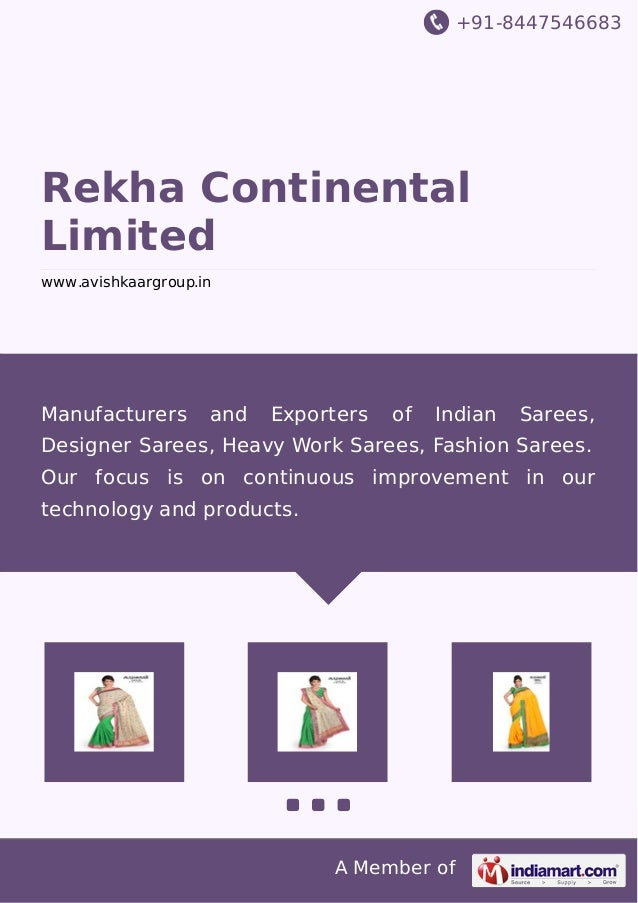 +91-8447546683 A Member of Rekha Continental Limited www.avishkaargroup.in Manufacturers and Exporters of Indian Sarees, D...