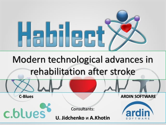 Modern technological advances in rehabilitation after stroke C-Blues ARDIN SOFTWARE Consultants: U. Jidchenko и A.Khotin