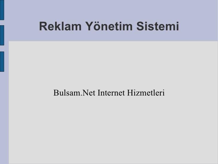 Reklam Yönetim Sistemi Bulsam.Net Internet Hizmetleri