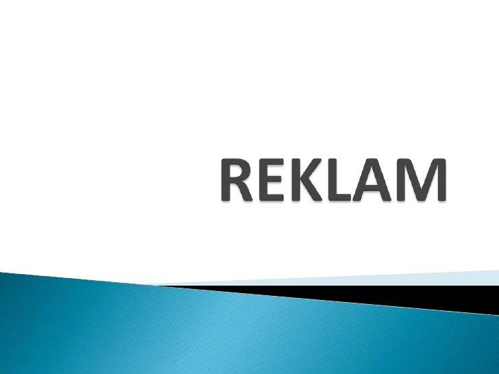    Reklam Nədir?   Reklamın Tərifi   Reklamın Məqsədi   Reklamın Növləri   Reklamın Xüsusiyyətləri   Reklam Planlanm...