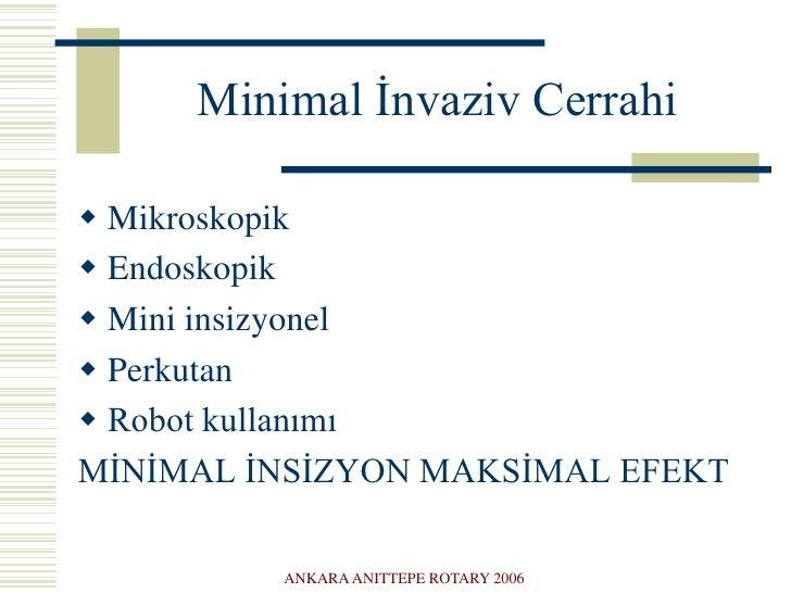 ANKARA ANITTEPE ROTARY 2006<br />Minimal İnvaziv Cerrahi<br />Mikroskopik<br />Endoskopik<br />Mini insizyonel<br />Perkut...