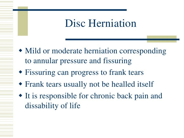 Disc Herniation<br />Mild or moderate herniation corresponding to annular pressure and fissuring<br />Fissuring can progr...