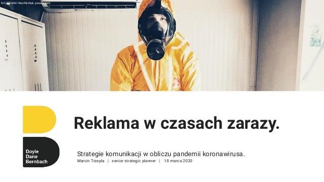 Strategie komunikacji w obliczu pandemii koronawirusa. Marcin Trzepla | senior strategic planner | 18 marca 2020 Reklama w...