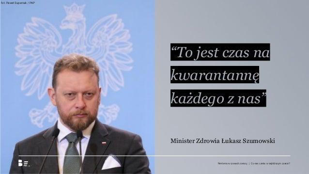 """""""To jest czas na kwarantannę każdego z nas"""" Minister Zdrowia Łukasz Szumowski fot. Paweł Supernak / PAP Reklama w czasach ..."""