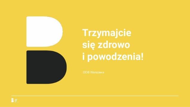 Trzymajcie się zdrowo ipowodzenia! DDB Warszawa