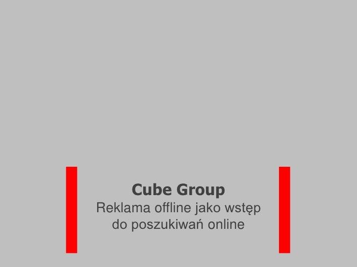 Cube Group Reklama offline jako wstęp   do poszukiwań online
