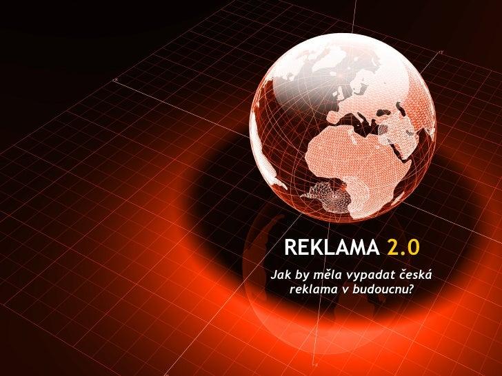 REKLAMA  2.0 Jak by měla vypadat česká reklama v budoucnu?