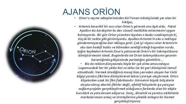 AJANS ORİON • Orion'u seçme sebeplerimizden biriYunan mitolojisinde yer alan bir hikâye; • Artemis becerikli bir avcı olan...