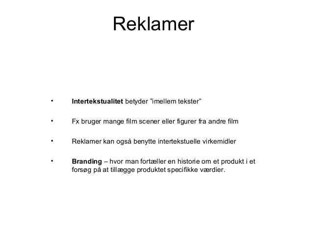 """Reklamer•   Intertekstualitet betyder """"imellem tekster""""•   Fx bruger mange film scener eller figurer fra andre film•   Rek..."""