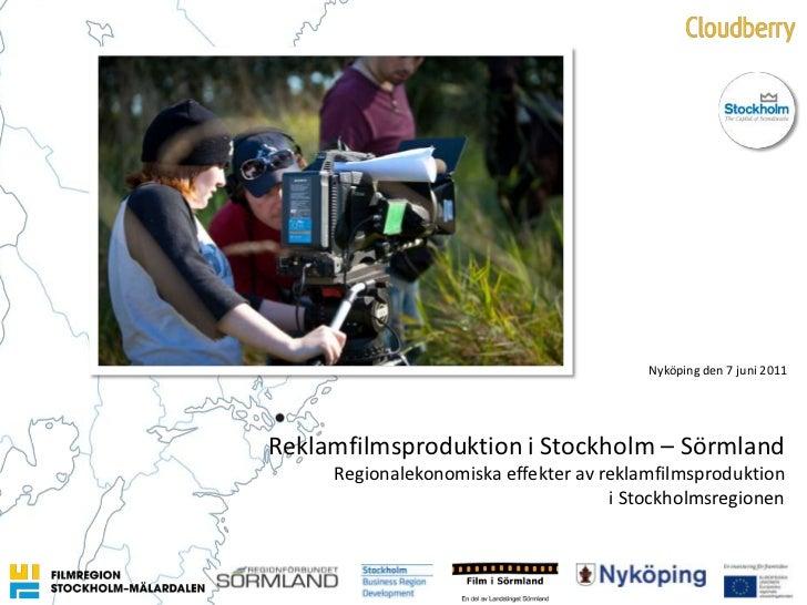 Nyköping den 7 juni 2011<br />Reklamfilmsproduktioni Stockholm – Sörmland<br />Regionalekonomiskaeffekteravreklamfilmsprod...