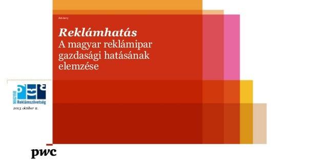 Advisory  Reklámhatás  A magyar reklámipar gazdasági hatásának elemzése  2013. október 11.