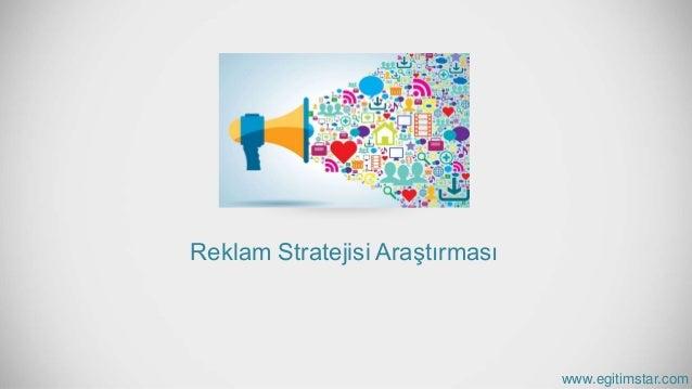 Reklam Stratejisi Araştırması www.egitimstar.com
