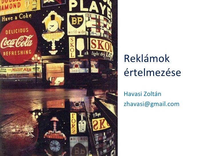 Reklámok értelmezése Havasi Zoltán [email_address]
