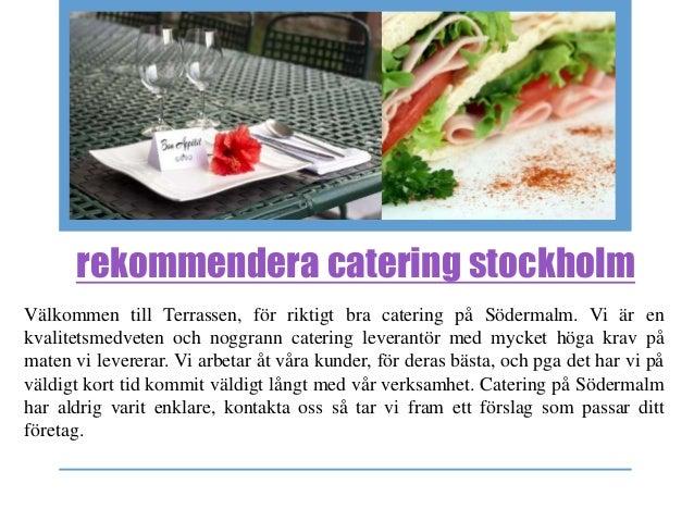 rekommendera catering stockholm Välkommen till Terrassen, för riktigt bra catering på Södermalm. Vi är en kvalitetsmedvete...