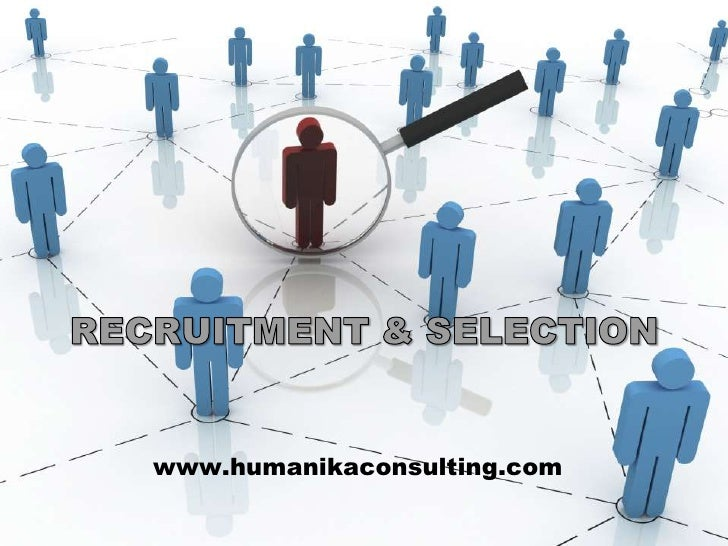 RECRUITMENT & SELECTION<br />www.humanikaconsulting.com<br />