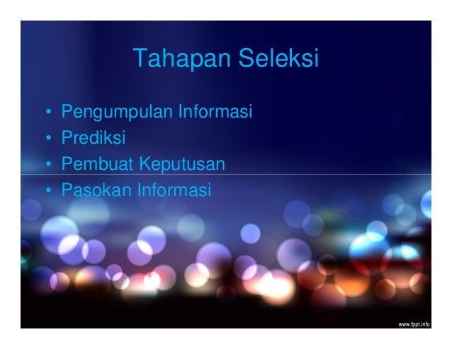 Tahapan Seleksi • Pengumpulan Informasi • Prediksi • Pembuat Keputusan • Pasokan Informasi