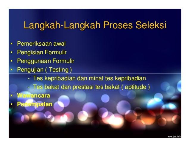 Langkah-Langkah Proses Seleksi • Pemeriksaan awal • Pengisian Formulir • Penggunaan Formulir • Pengujian ( Testing ) - Tes...