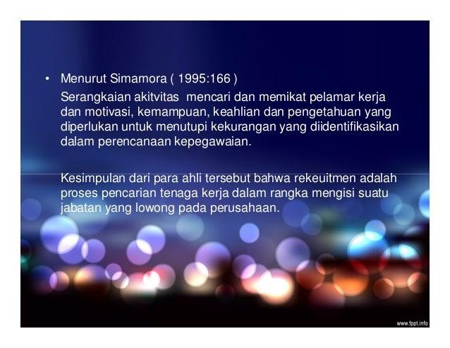 • Menurut Simamora ( 1995:166 ) Serangkaian akitvitas mencari dan memikat pelamar kerja dan motivasi, kemampuan, keahlian ...