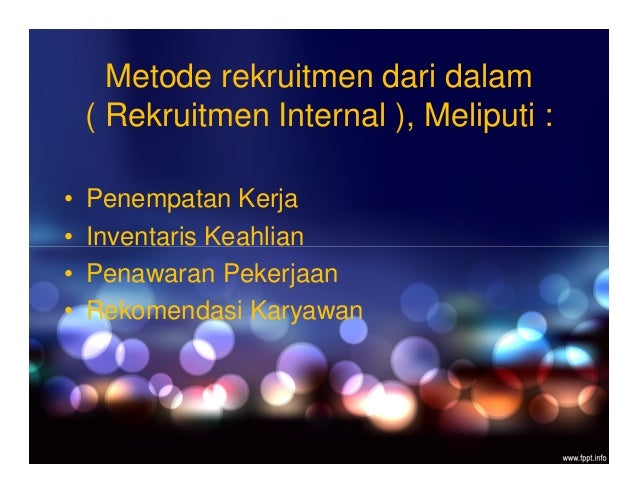 Metode rekruitmen dari dalam ( Rekruitmen Internal ), Meliputi : • Penempatan Kerja • Inventaris Keahlian • Penawaran Peke...