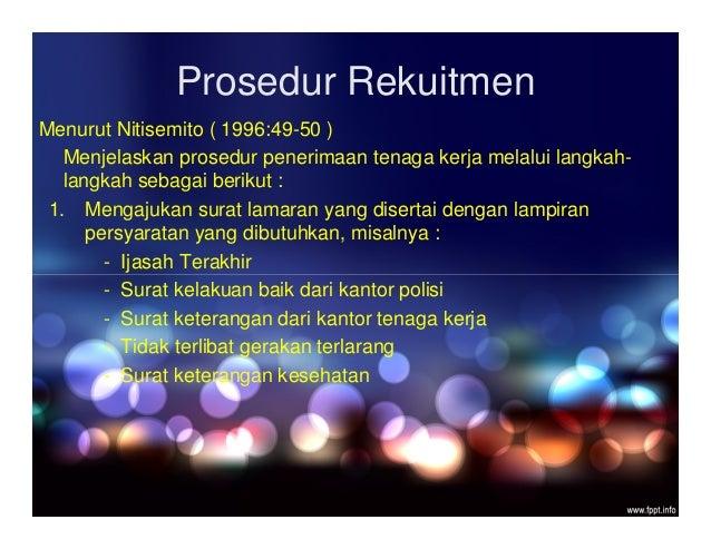 Prosedur Rekuitmen Menurut Nitisemito ( 1996:49-50 ) Menjelaskan prosedur penerimaan tenaga kerja melalui langkah- langkah...