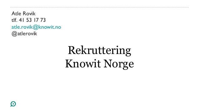 Atle Roviktlf. 41 53 17 73atle.rovik@knowit.no@atlerovikRekrutteringKnowit Norge