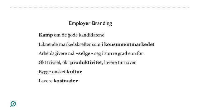 Være riktig og kontinuerlig tilstede påsosiale medier:Linkedin - norsk, karriereside,promotering av jobberFacebook - karri...