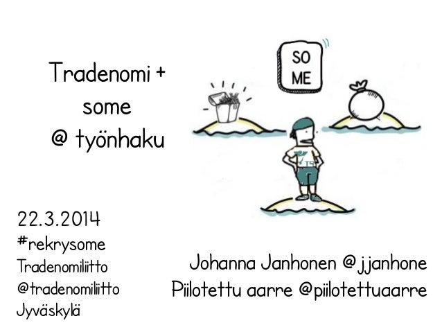 Tradenomi + some @ työnhaku Johanna Janhonen @jjanhone Piilotettu aarre @piilotettuaarre 22.3.2014 #rekrysome Tradenomilii...