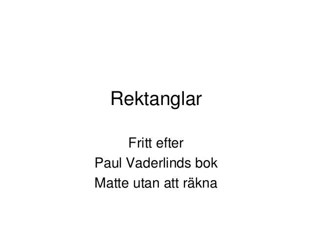 Rektanglar     Fritt efterPaul Vaderlinds bokMatte utan att räkna