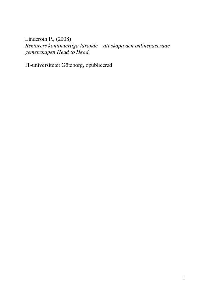 Linderoth P., (2008)Rektorers kontinuerliga lärande – att skapa den onlinebaseradegemenskapen Head to Head,IT-universitete...