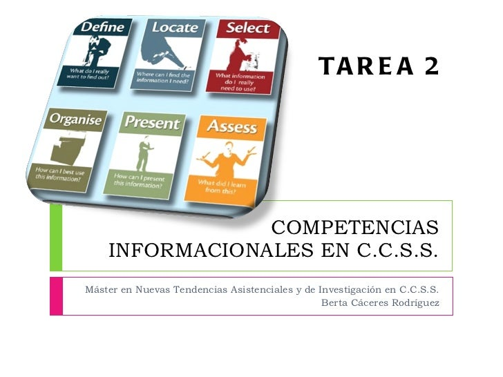 COMPETENCIAS INFORMACIONALES EN C.C.S.S. Máster en Nuevas Tendencias Asistenciales y de Investigación en C.C.S.S. Berta Cá...