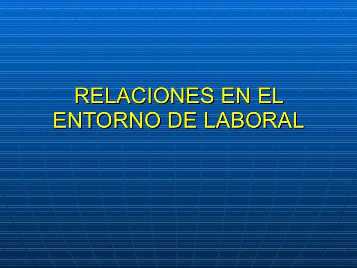 RELACIONES EN EL ENTORNO DE  LABORAL