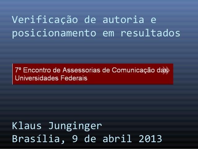 Verificação de autoria eposicionamento em resultadosKlaus JungingerBrasília, 9 de abril 2013