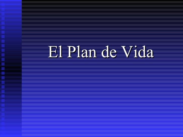 <ul><li>El Plan de Vida </li></ul>