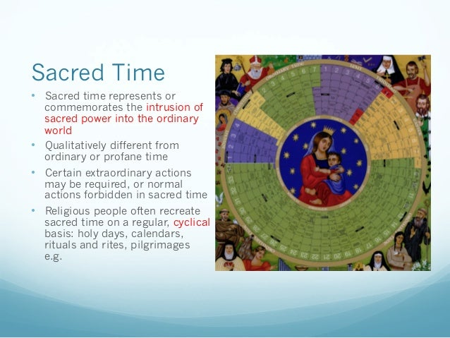 sacred time and space in the Time and space have the capacity to be transformed into powerful and meaningful rituals instead of living in a permanently profane world.