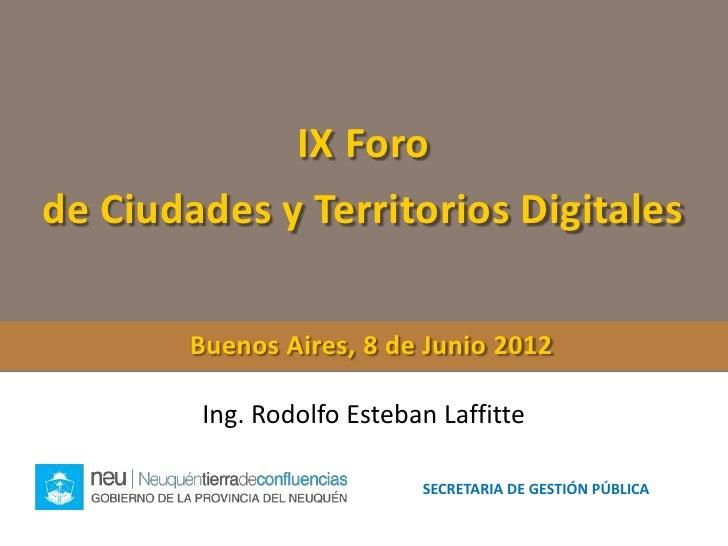 IX Forode Ciudades y Territorios Digitales        Buenos Aires, 8 de Junio 2012        Ing. Rodolfo Esteban Laffitte      ...