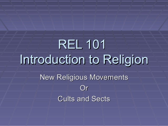REL 101REL 101 Introduction to ReligionIntroduction to Religion New Religious MovementsNew Religious Movements OrOr Cults ...