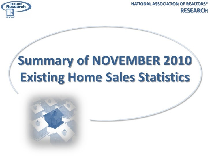 NATIONAL ASSOCIATION OF REALTORS®                                        RESEARCHSummary of NOVEMBER 2010Existing Home Sal...