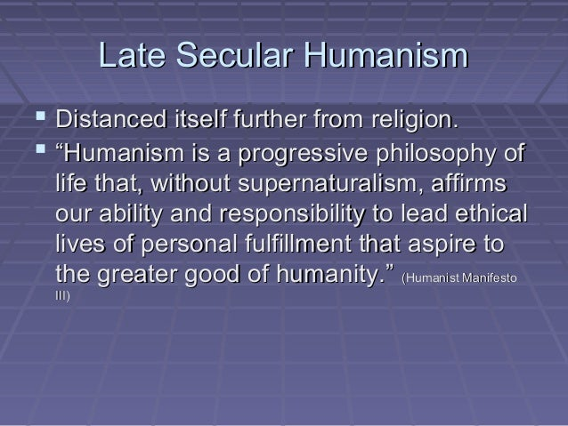 secular and religious humanism and the principles of the human manifesto Among the signatories of humanist manifesto i is john dewey, whose extensive   humanism states, the distinction between the sacred and the secular can no   but to subvert your enemy by destroying his moral principles, his religion, his.