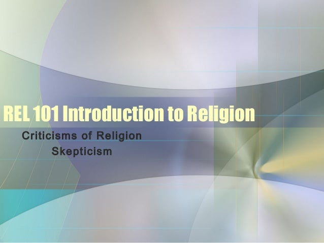 REL 101 Introduction to Religion Criticisms of Religion Skepticism