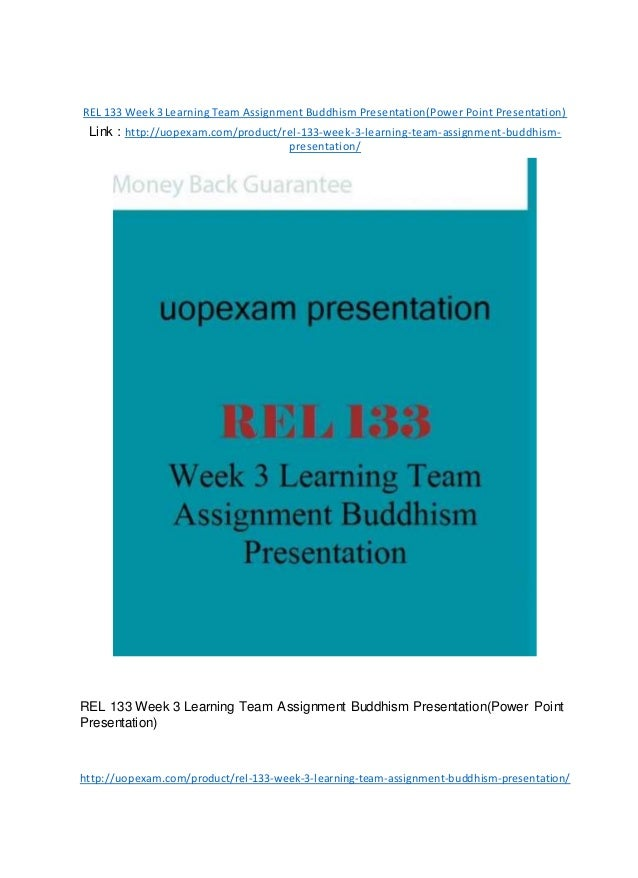 REL 133 Week 3 Learning Team Assignment Buddhism Presentation(Power Point Presentation) Link : http://uopexam.com/product/...
