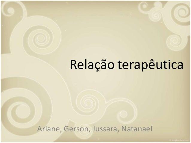 Relação terapêutica Ariane, Gerson, Jussara, Natanael