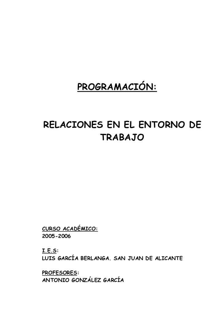 PROGRAMACIÓN:RELACIONES EN EL ENTORNO DE          TRABAJOCURSO ACADÉMICO:2005-2006I.E.S:LUIS GARCÍA BERLANGA. SAN JUAN DE ...