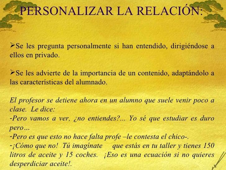 PERSONALIZAR LA RELACIÓN:  <ul><li>Se les pregunta personalmente si han entendido, dirigiéndose a ellos en privado. </li><...