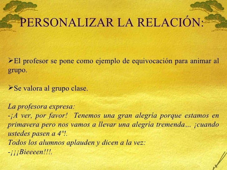 PERSONALIZAR LA RELACIÓN:  <ul><li>El profesor se pone como ejemplo de equivocación para animar al grupo. </li></ul><ul><l...