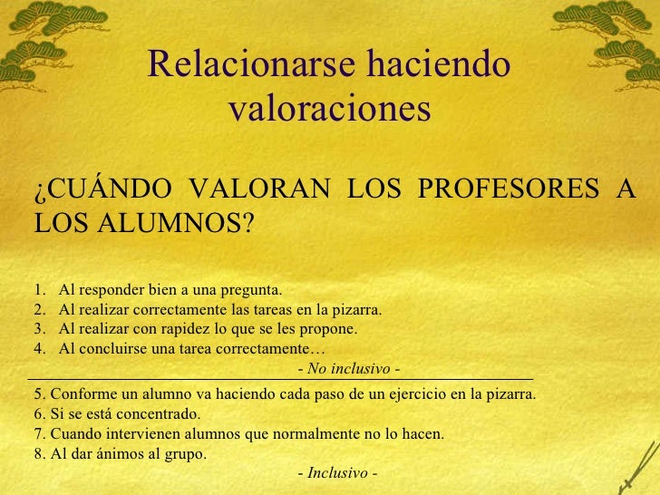 Relacionarse haciendo valoraciones ¿CUÁNDO VALORAN LOS PROFESORES A LOS ALUMNOS? <ul><li>Al responder bien a una pregunta....