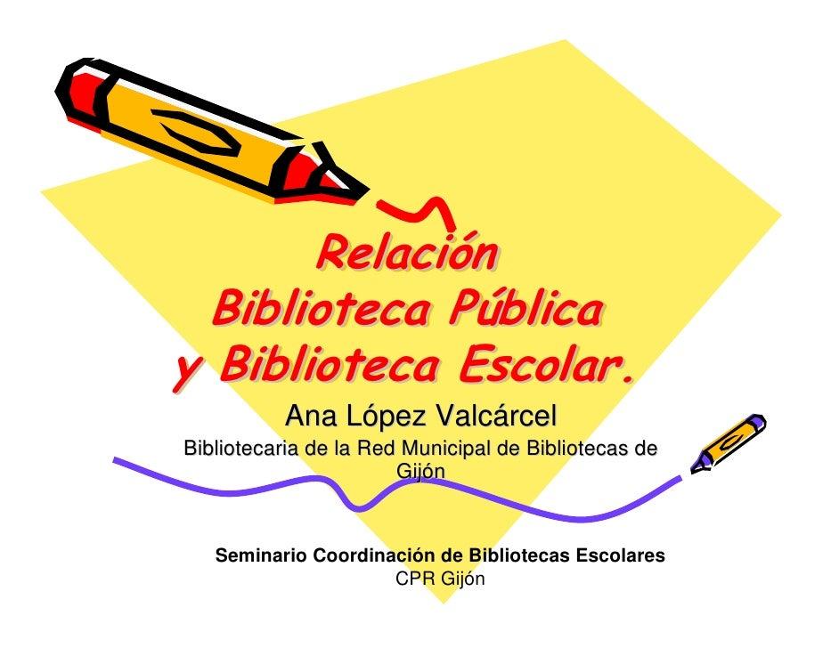 Relación         Relación   Biblioteca Pública               Pública y Biblioteca Escolar.           Ana López Valcárcel B...