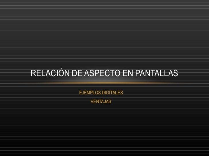 RELACIÓN DE ASPECTO DE PANTALLAS