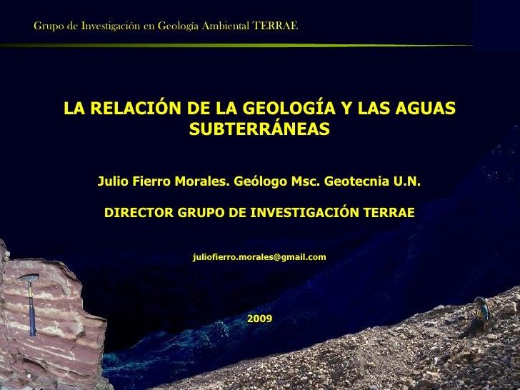 Grupo de Investigación en Geología Ambiental TERRAE                 LA RELACIÓN DE LA GEOLOGÍA Y LAS AGUAS                ...