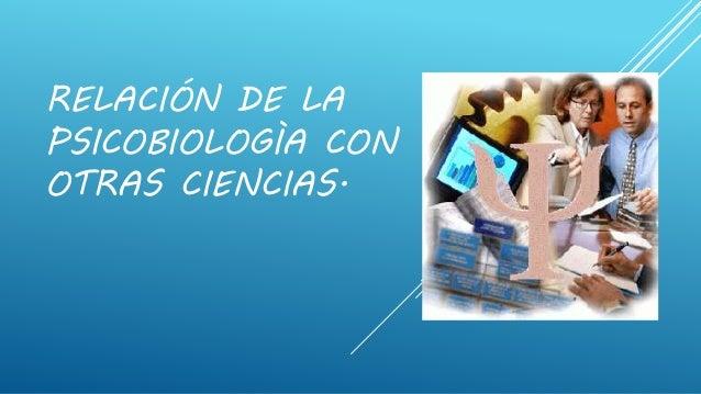 RELACIÓN DE LA PSICOBIOLOGÌA CON OTRAS CIENCIAS.
