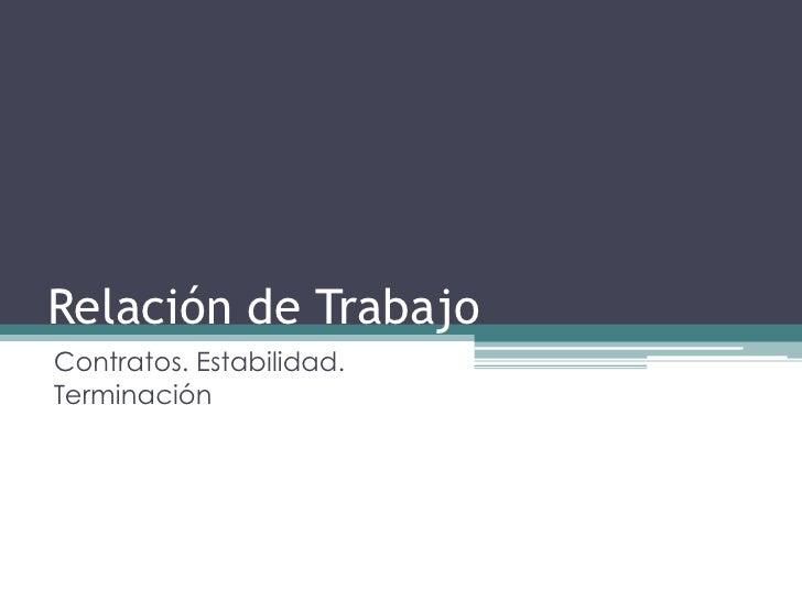 Relación de Trabajo Contratos. Estabilidad. Terminación